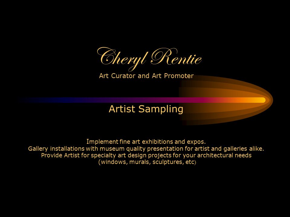 A little About Cheryl Rentie I implement all installations, display and art selection and oversee all projects with expertise and passion.