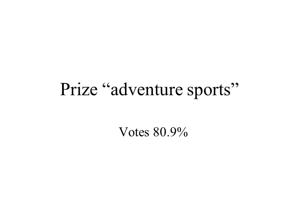 "Prize ""adventure sports"" Votes 80.9%"