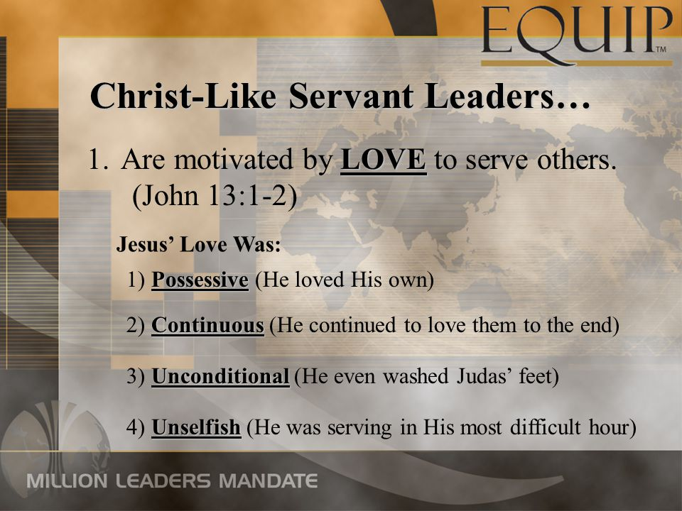 Christ-Like Servant Leaders… LOVE 1.Are motivated by LOVE to serve others.