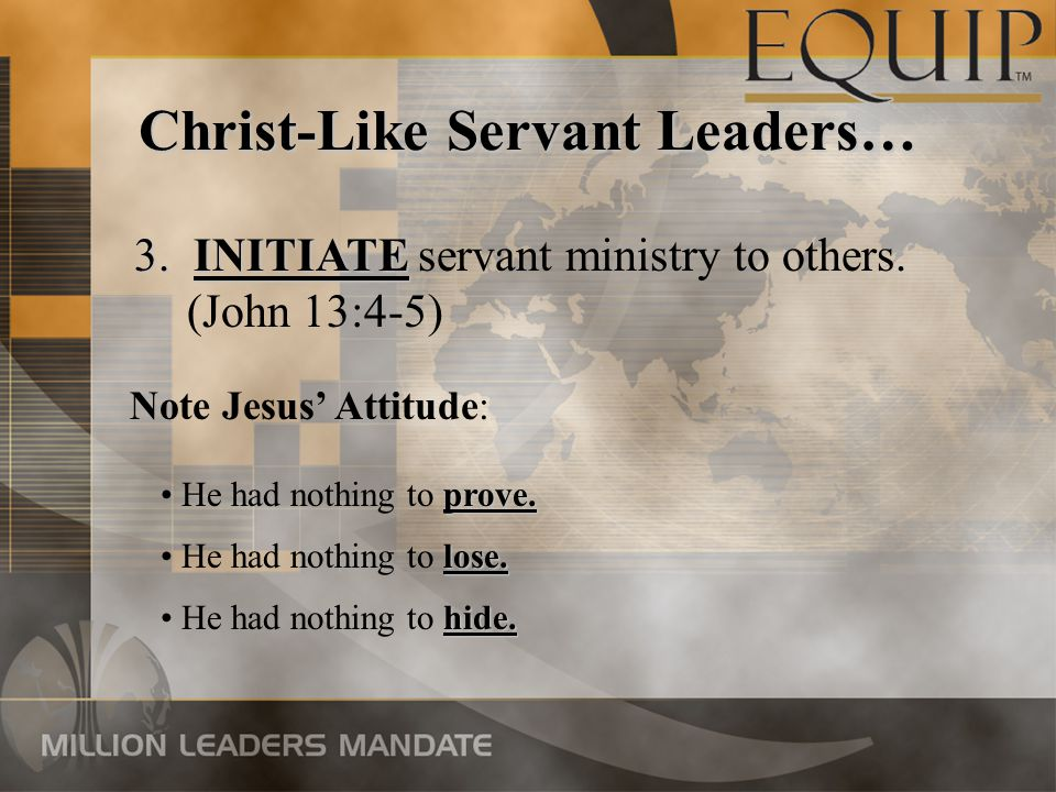 Christ-Like Servant Leaders… 3. INITIATE 3. INITIATE servant ministry to others.
