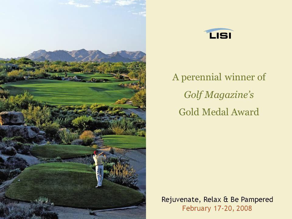 Rejuvenate, Relax & Be Pampered February 17-20, 2008 A perennial winner of Golf Magazine's Gold Medal Award