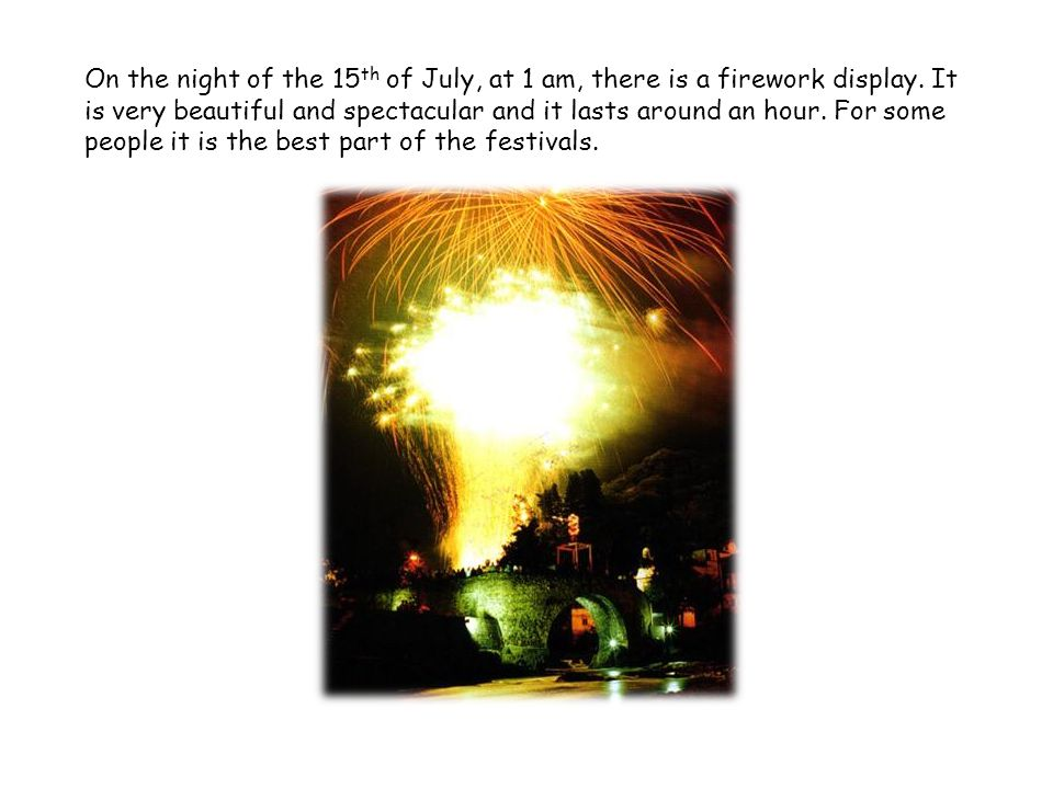 On the night of the 15 th of July, at 1 am, there is a firework display.