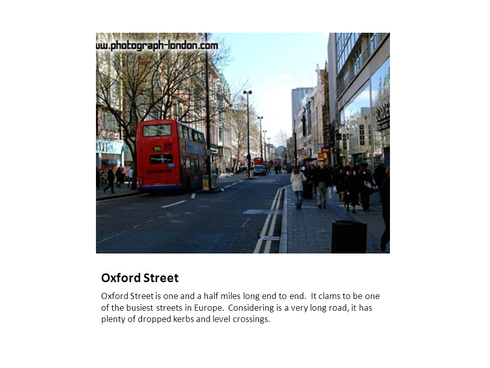 Oxford Street Oxford Street is one and a half miles long end to end.