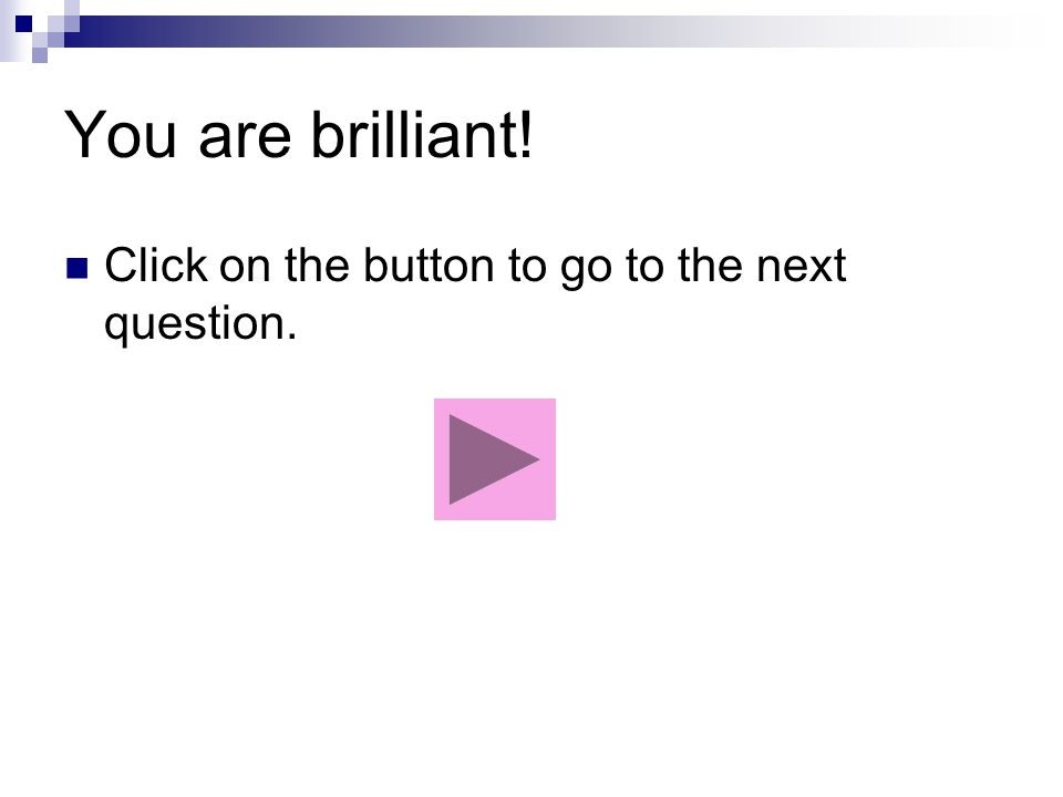 Not quite right. Click on the button to go back to the question.
