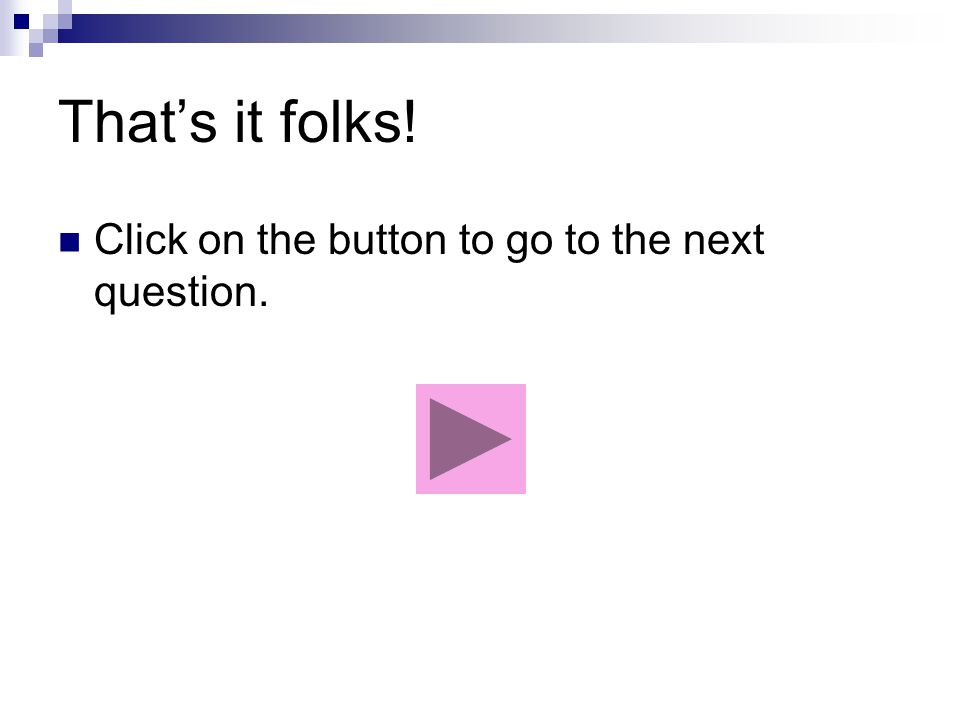 Almost Click on the button to go back to the question.