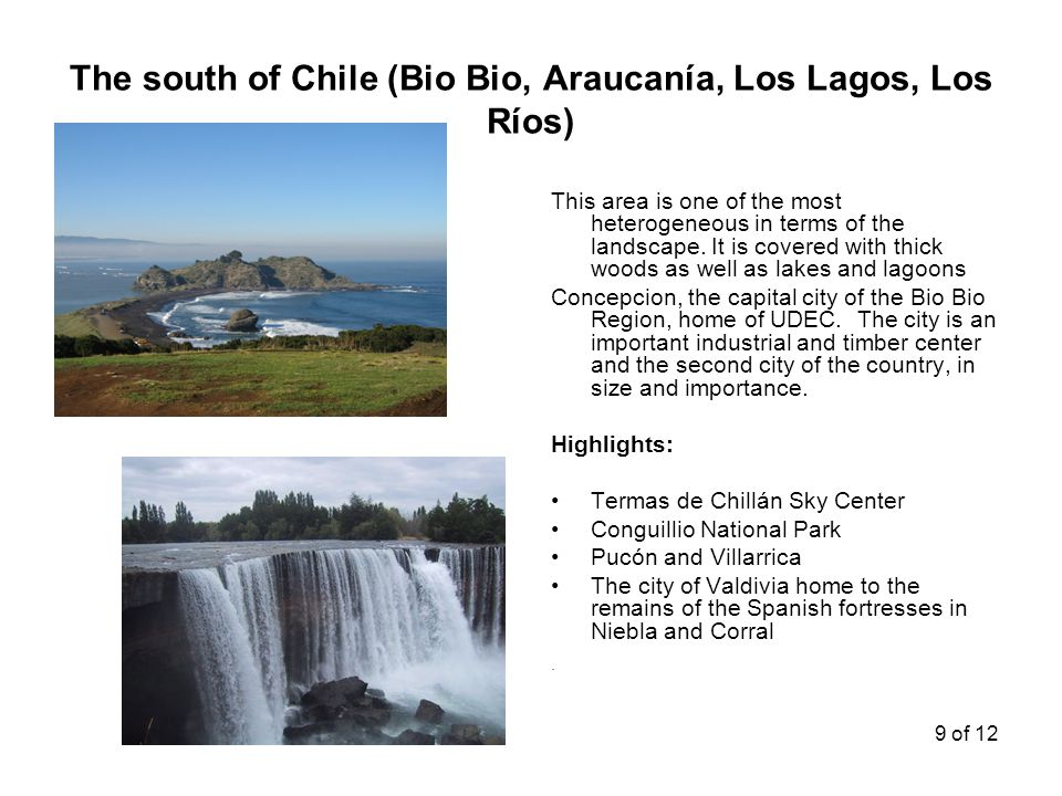 The south of Chile (Bio Bio, Araucanía, Los Lagos, Los Ríos) This area is one of the most heterogeneous in terms of the landscape. It is covered with