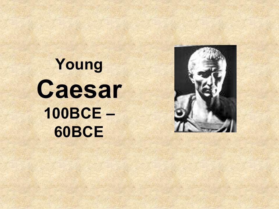 Young Caesar 100BCE – 60BCE