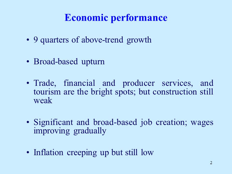 2 Economic performance 9 quarters of above-trend growth Broad-based upturn Trade, financial and producer services, and tourism are the bright spots; b