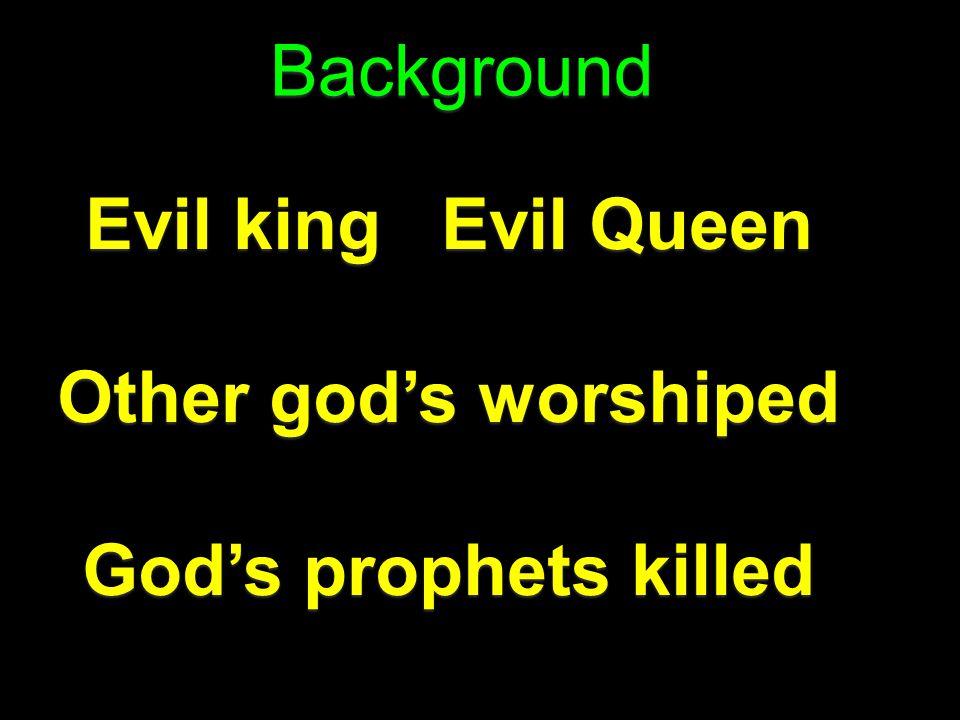 Background Evil king Evil Queen Other god's worshiped God's prophets killed