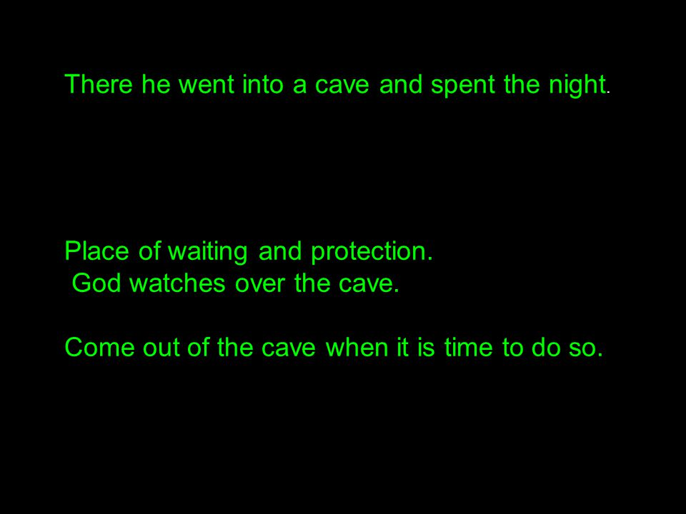There he went into a cave and spent the night.Place of waiting and protection.