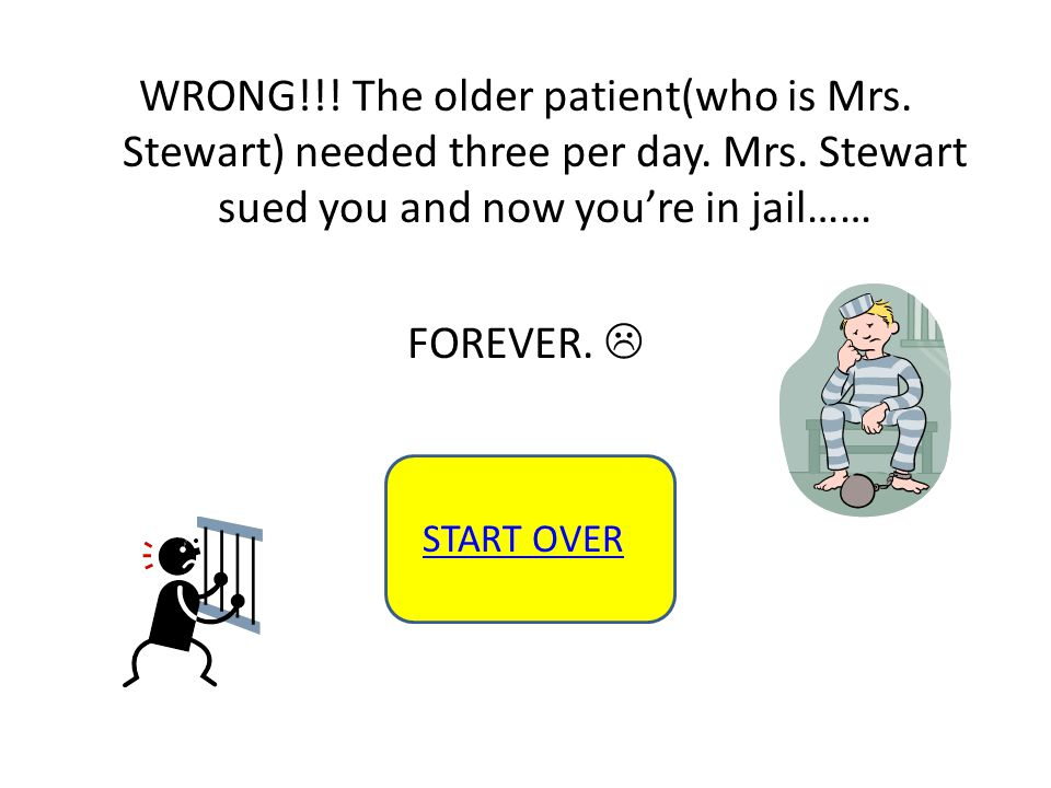 WRONG!!. The older patient(who is Mrs. Stewart) needed three per day.
