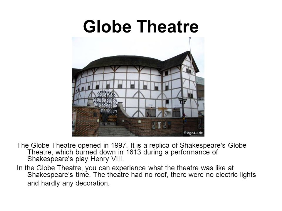 Globe Theatre The Globe Theatre opened in 1997.