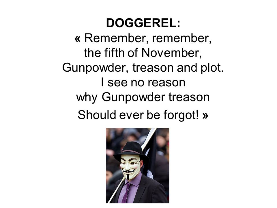 DOGGEREL: « Remember, remember, the fifth of November, Gunpowder, treason and plot.