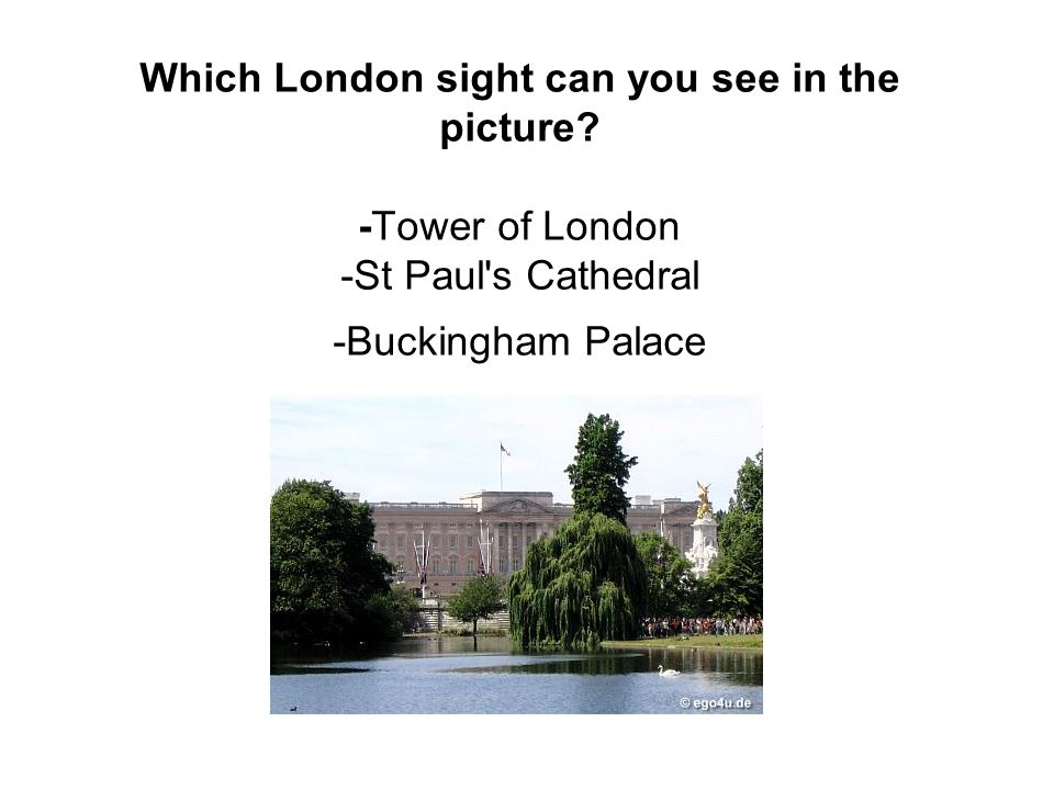 Which London sight can you see in the picture? -Tower of London -St Paul's Cathedral -Buckingham Palace