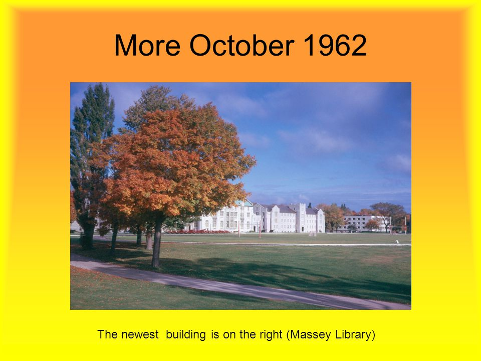 More October 1962 The newest building is on the right (Massey Library)