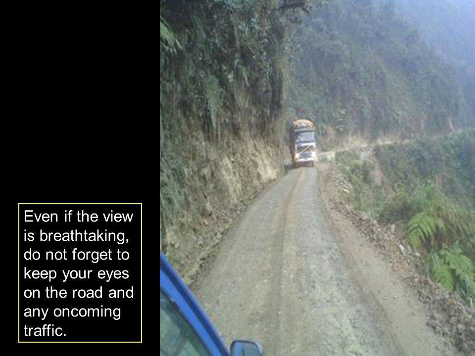 Even if the view is breathtaking, do not forget to keep your eyes on the road and any oncoming traffic.