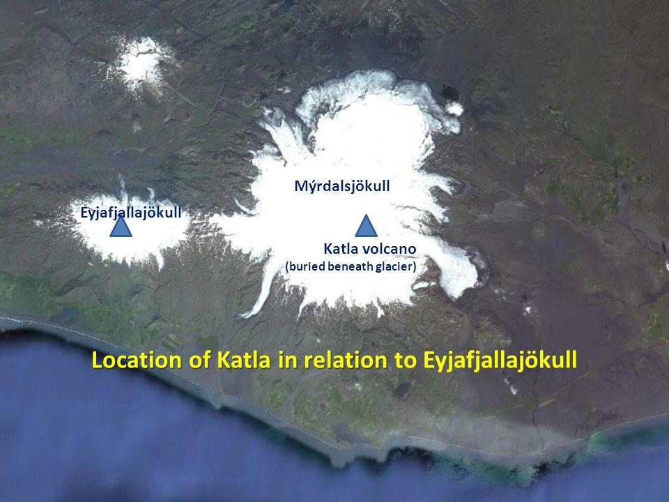 Mýrdalsjökull Location of Katla in relation Location of Katla in relation to Eyjafjallajökull Eyjafjallajökull Katla volcano (buried beneath glacier)