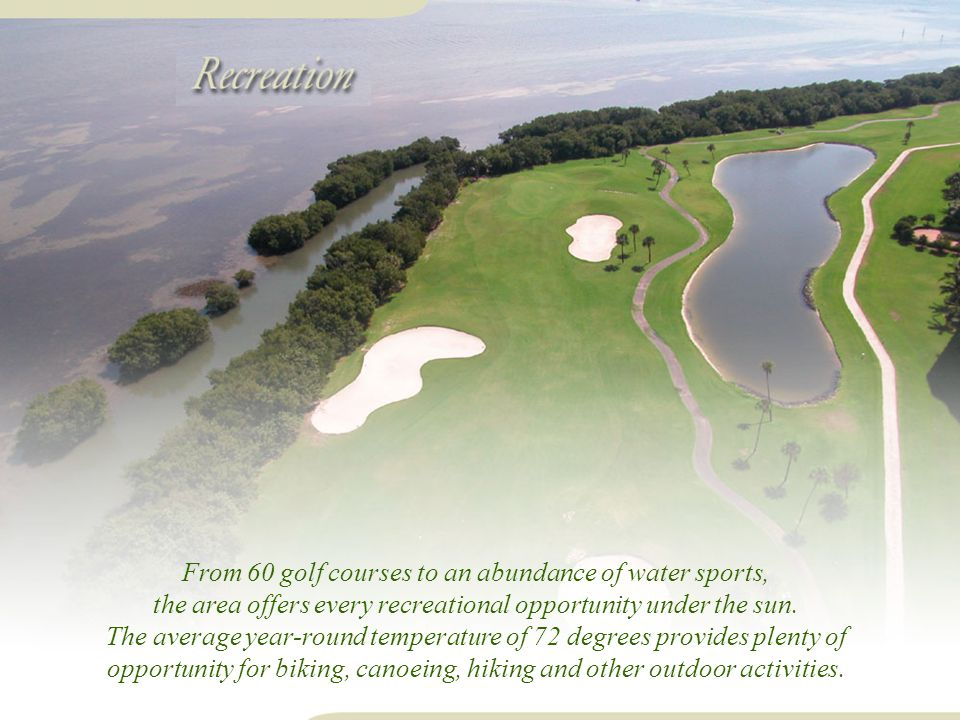 From 60 golf courses to an abundance of water sports, the area offers every recreational opportunity under the sun.