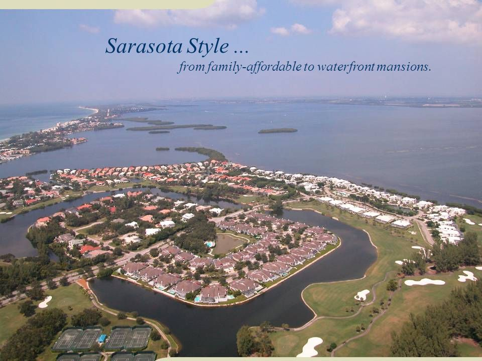 Sarasota Style... from family-affordable to waterfront mansions.