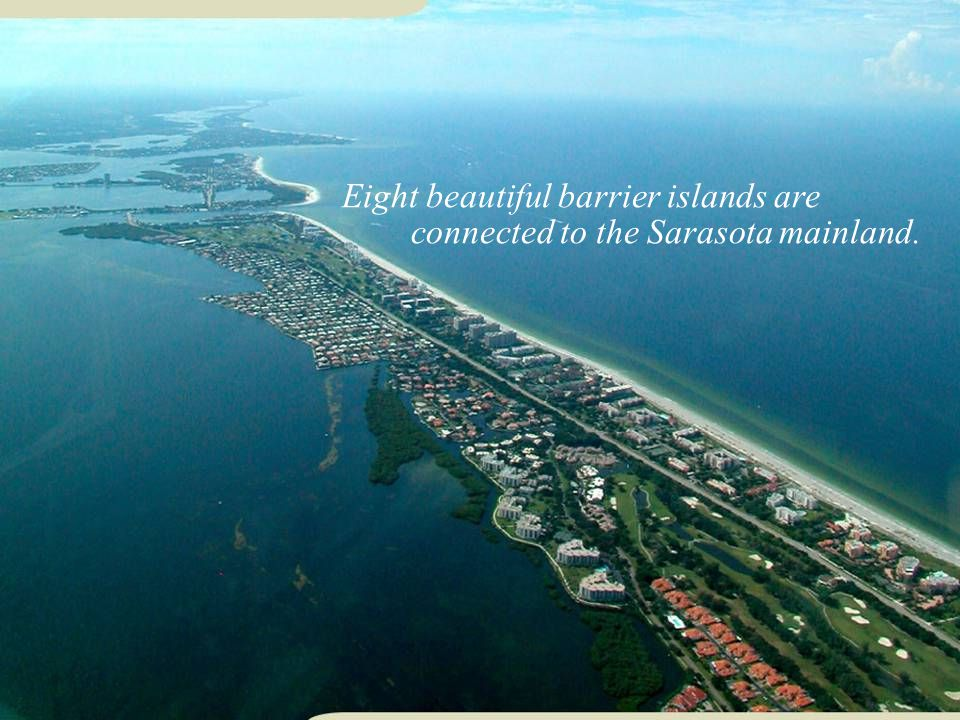 Eight beautiful barrier islands are connected to the Sarasota mainland.