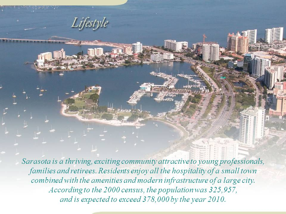 Sarasota is a thriving, exciting community attractive to young professionals, families and retirees.