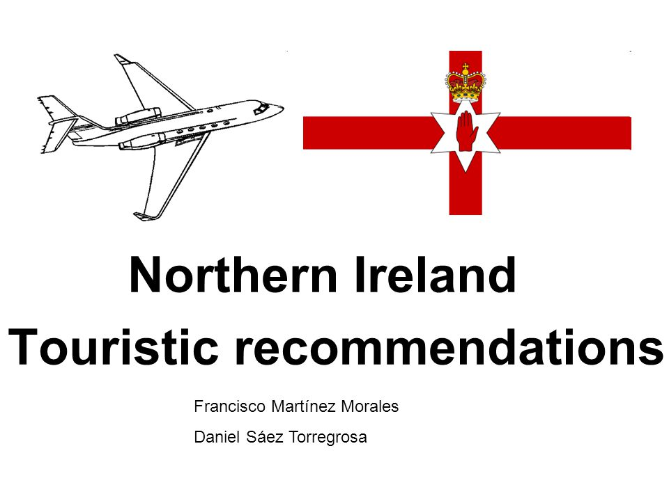 Northern Ireland Touristic recommendations Francisco Martínez Morales Daniel Sáez Torregrosa