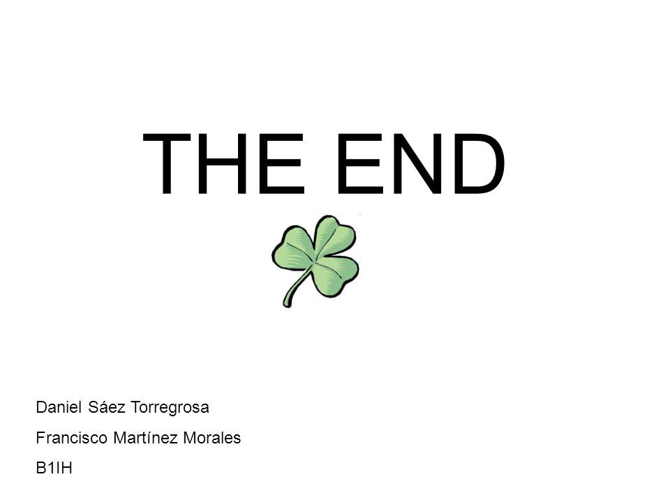 THE END Daniel Sáez Torregrosa Francisco Martínez Morales B1IH