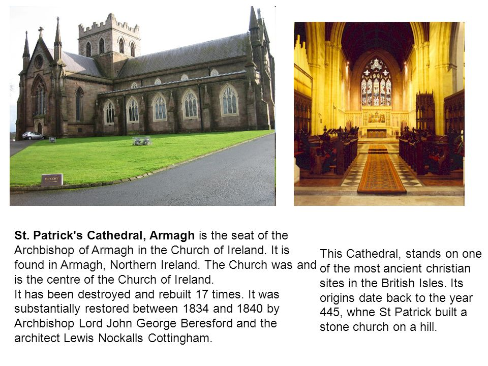 St. Patrick s Cathedral, Armagh is the seat of the Archbishop of Armagh in the Church of Ireland.