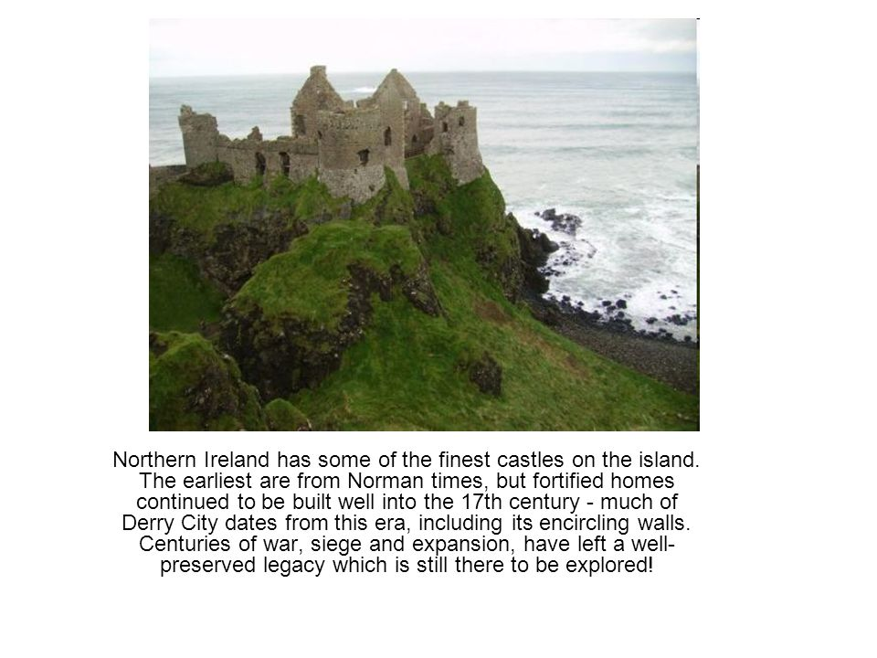 Northern Ireland has some of the finest castles on the island.