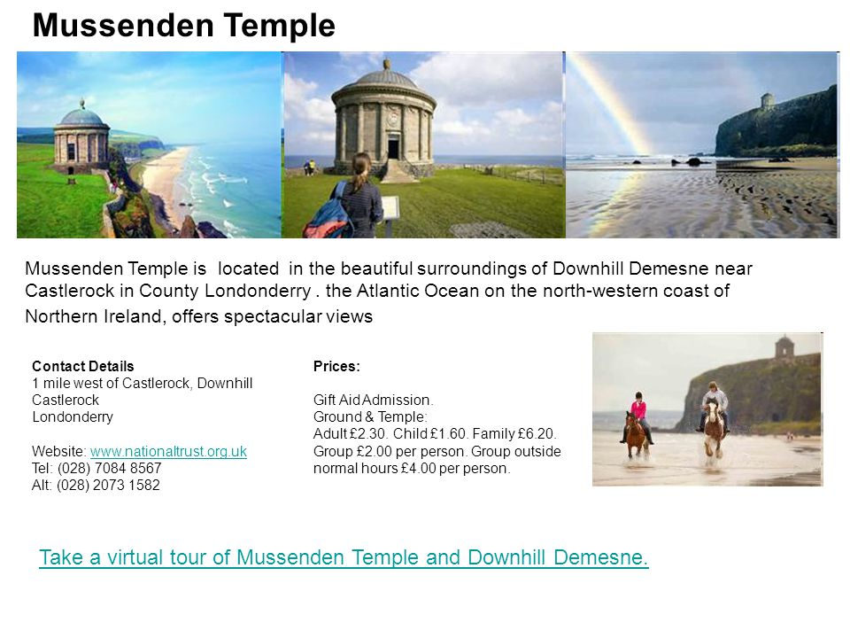 Mussenden Temple is located in the beautiful surroundings of Downhill Demesne near Castlerock in County Londonderry.