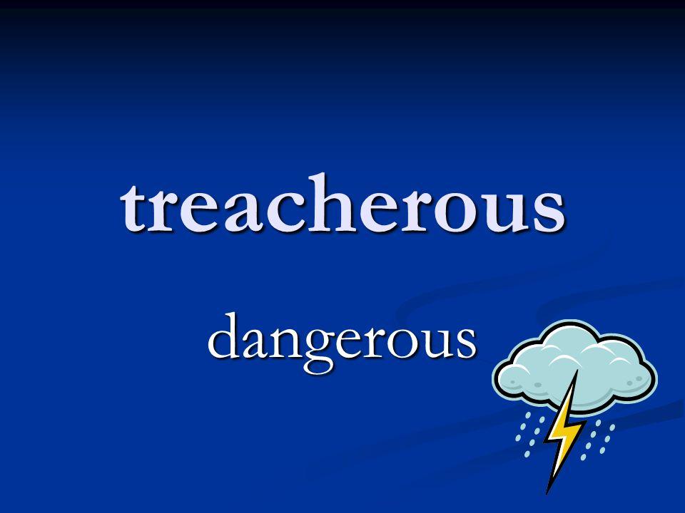 treacherous dangerous