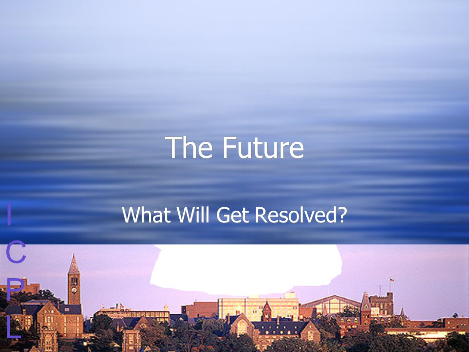 ICPLICPL The Future What Will Get Resolved