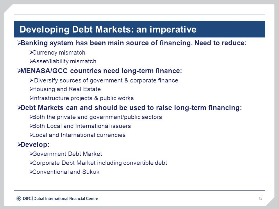 Developing Debt Markets: an imperative  Banking system has been main source of financing.