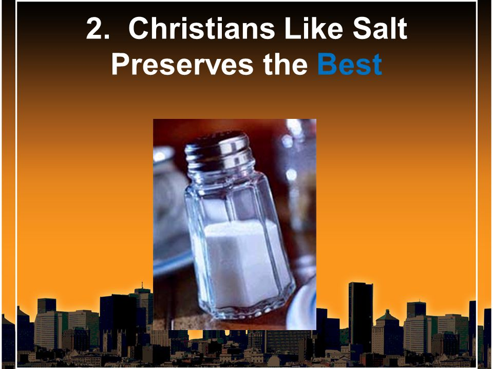 2. Christians Like Salt Preserves the Best