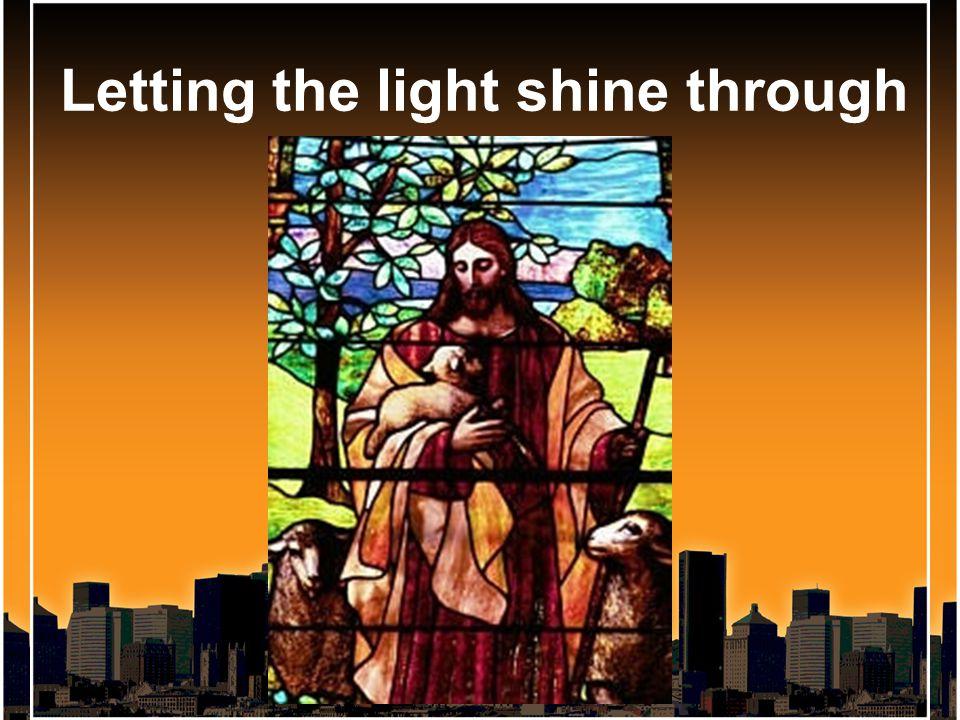 Letting the light shine through