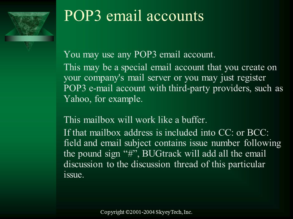 Copyright ©2001-2004 SkyeyTech, Inc. POP3 email accounts You may use any POP3 email account.