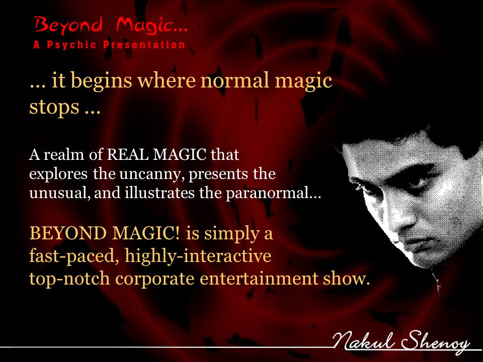 … it begins where normal magic stops … A realm of REAL MAGIC that explores the uncanny, presents the unusual, and illustrates the paranormal… BEYOND MAGIC.