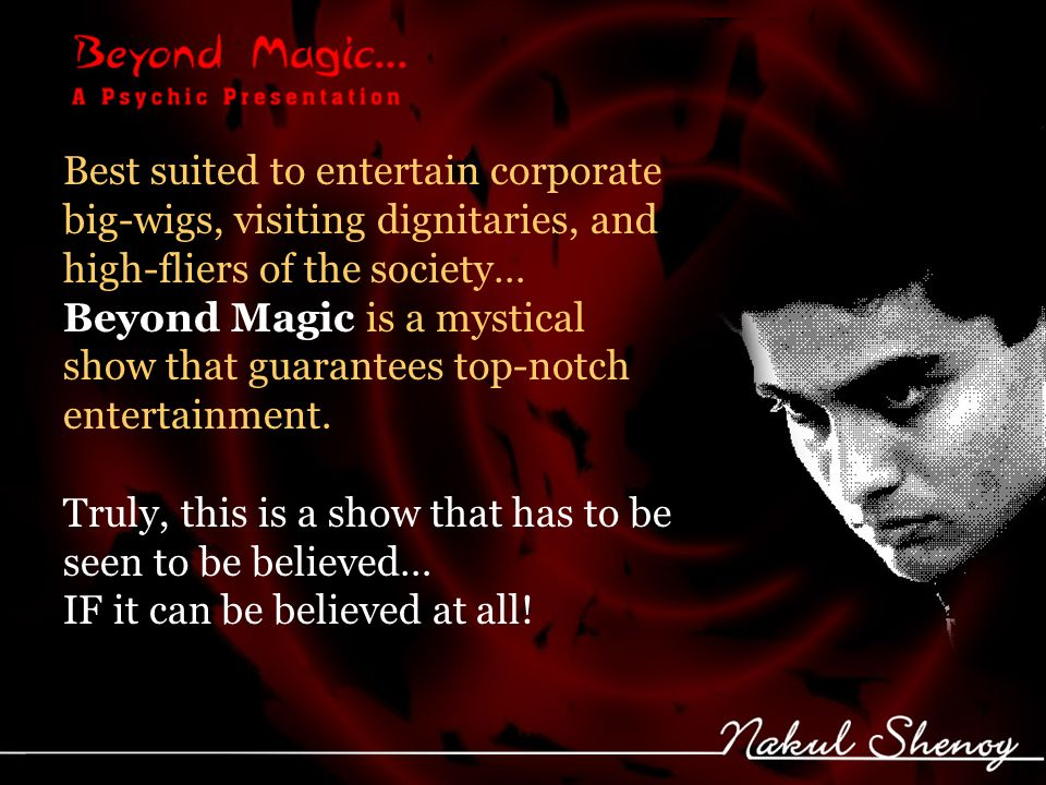 Best suited to entertain corporate big-wigs, visiting dignitaries, and high-fliers of the society… Beyond Magic is a mystical show that guarantees top-notch entertainment.