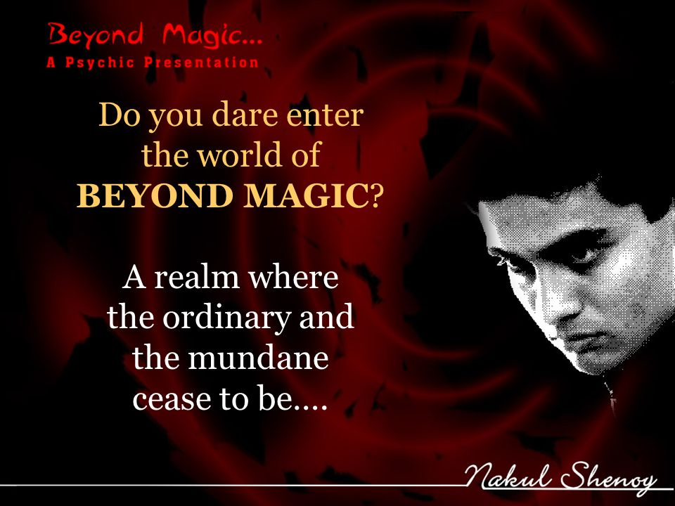 Do you dare enter the world of BEYOND MAGIC.