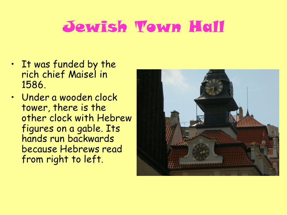 Jewish Town Hall It was funded by the rich chief Maisel in 1586.