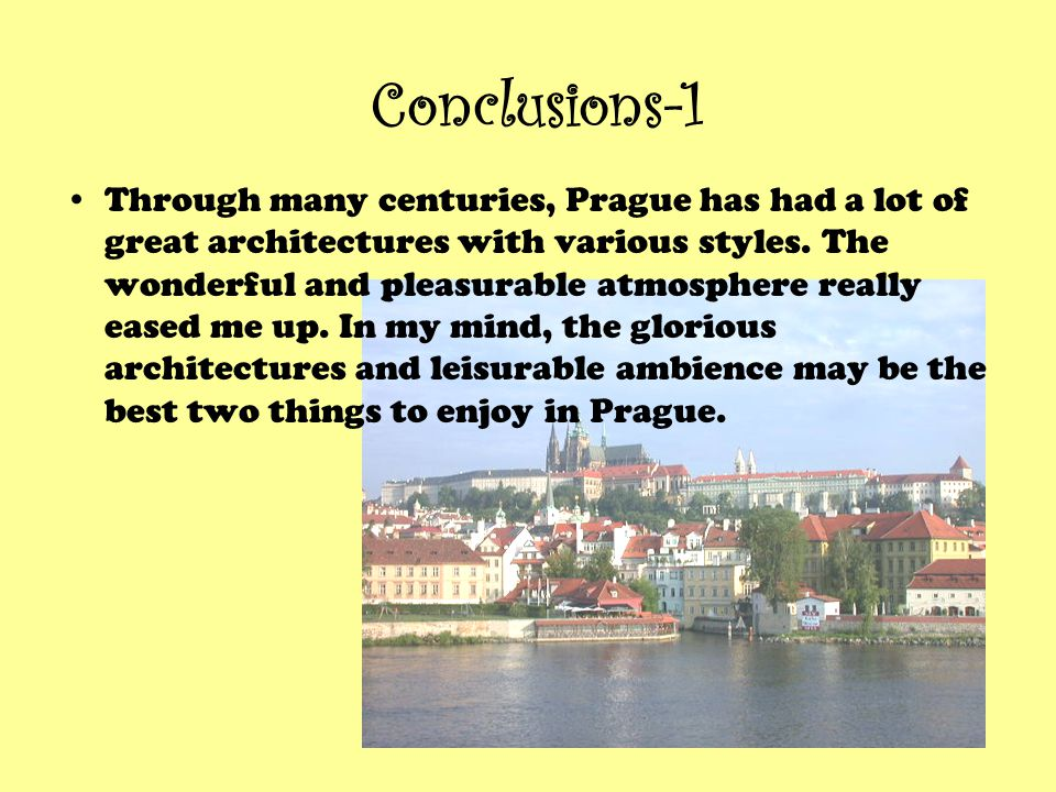 Conclusions-1 Through many centuries, Prague has had a lot of great architectures with various styles.