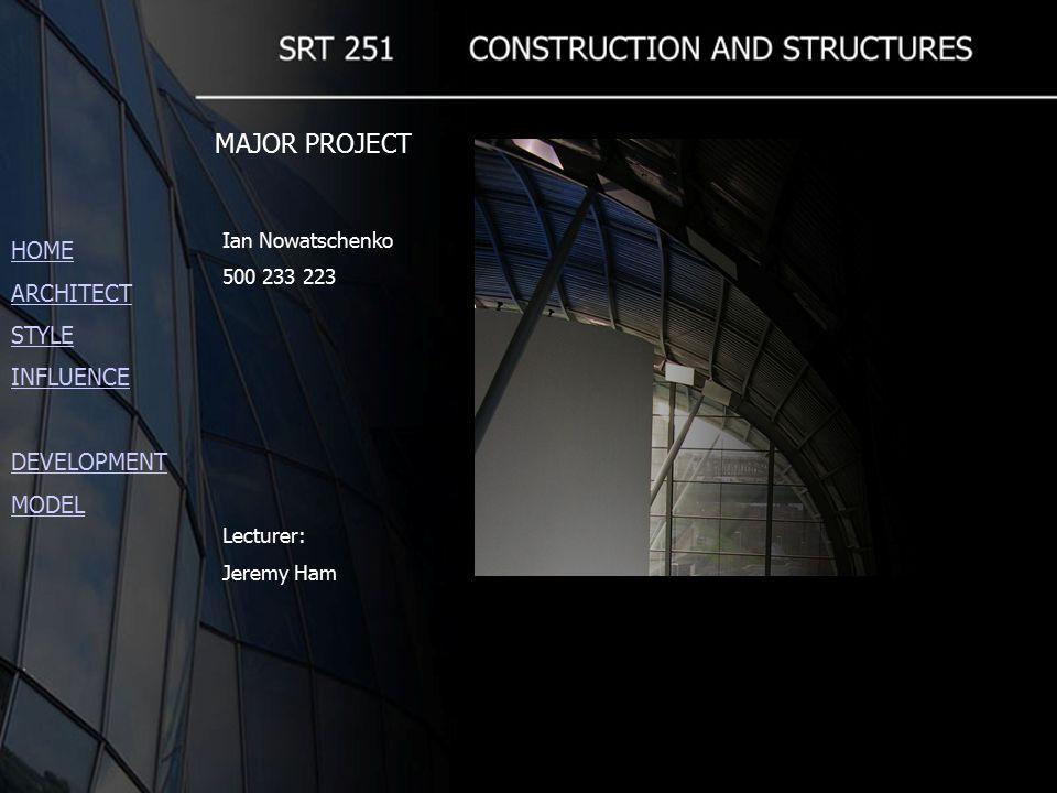 MAJOR PROJECT Ian Nowatschenko 500 233 223 Lecturer: Jeremy Ham HOME ARCHITECT STYLE INFLUENCE DEVELOPMENT MODEL