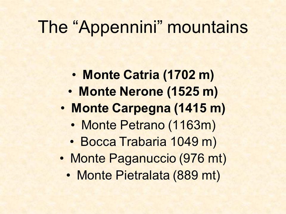 The Appennini mountains Monte Catria (1702 m) Monte Nerone (1525 m) Monte Carpegna (1415 m) Monte Petrano (1163m) Bocca Trabaria 1049 m) Monte Paganuccio (976 mt) Monte Pietralata (889 mt)
