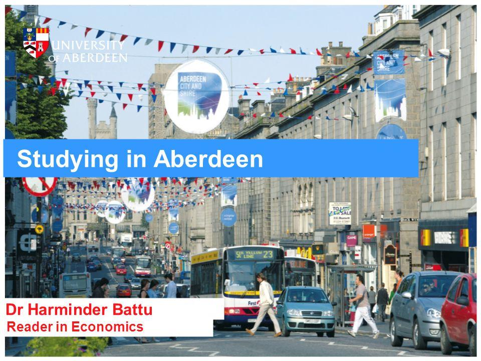 Studying in Aberdeen Reader in Economics Dr Harminder Battu