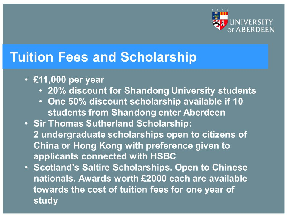 Tuition Fees and Scholarship £11,000 per year 20% discount for Shandong University students One 50% discount scholarship available if 10 students from