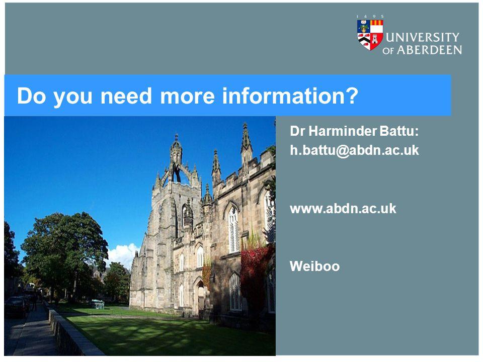 Do you need more information? Dr Harminder Battu: h.battu@abdn.ac.uk www.abdn.ac.uk Weiboo
