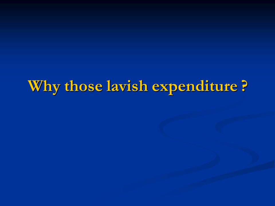 Why those lavish expenditure ?