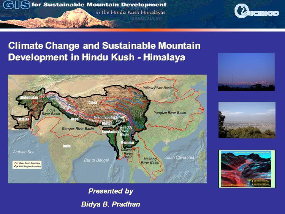 Climate Change and Sustainable Mountain Development in Hindu Kush - Himalaya Presented by Bidya B. Pradhan