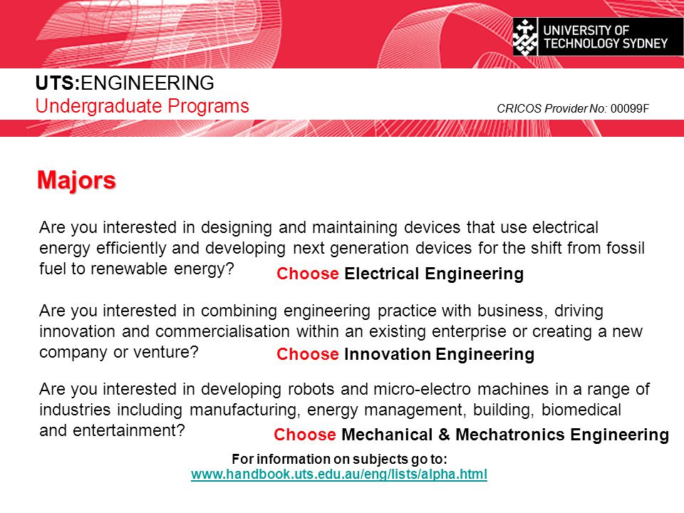 UTS:ENGINEERING CRICOS Provider No: 00099F Are you interested in developing robots and micro-electro machines in a range of industries including manuf
