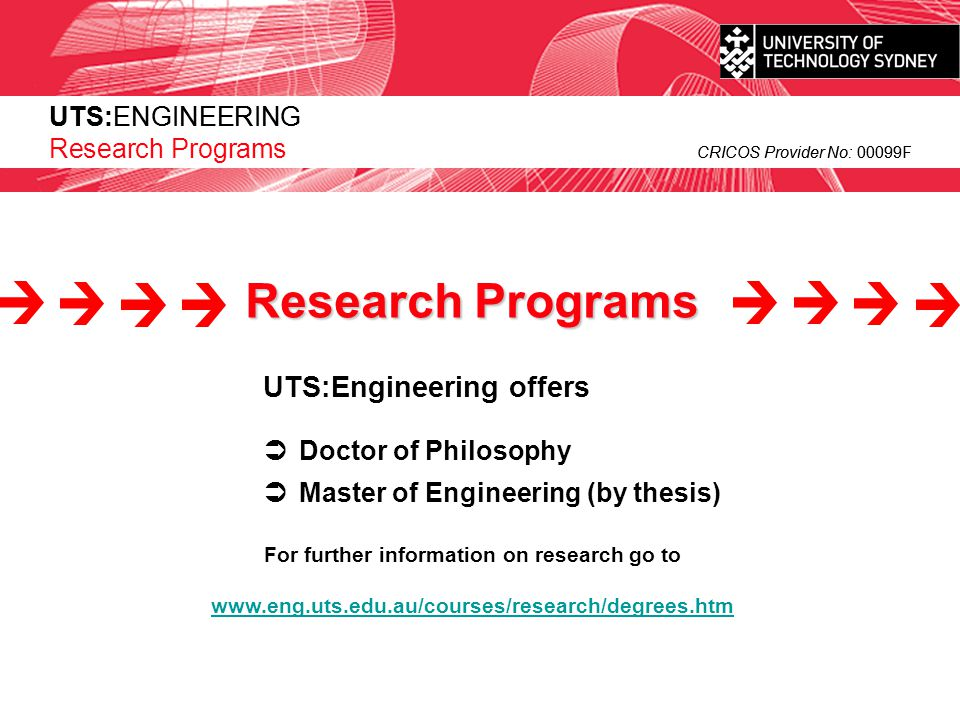 UTS:ENGINEERING CRICOS Provider No: 00099F UTS:Engineering offers  Doctor of Philosophy For further information on research go to www.eng.uts.edu.au/